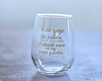 I Drink Wine in My Yoga Pants Stemless Wine Glass - funny wine glass, wine lover gift, yoga lover, Xmas Gifts, Christmas Gifts