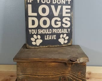 DOG SIGN - If you don't love dogs, you should probably leave -  rustic wooden hand painted sign.