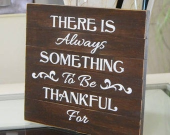 READY To SHIP~~~   There is always something to be thankful for, family room sign,  10x9 Solid Slat Wood Sign