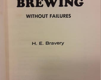 60s Homebrewing Book - 1960's Home Brewing Without Failures - H. E. Bravery - Vintage Books for Decorating and Hobbies - Drinking Beer
