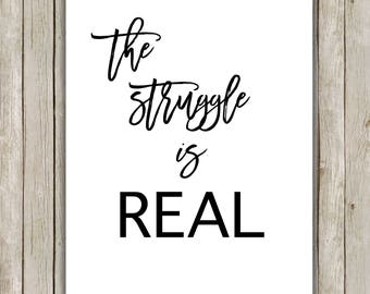 8x10 The Struggle is Real Printable, Typography Printable Art, Art Poster, Inspirational Wall Art, Home Decor, Instant Digital Download