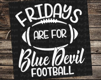 Fridays are for Blue Devil Football (other teams avail upon request) SVG, JPG, PNG, Studio.3 File for Silhouette, Cameo, Cricut