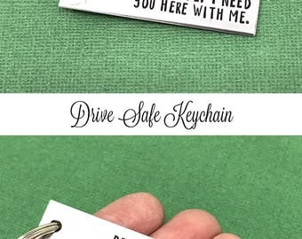 Drive Safe I Need You Here With Me Hand Stamped Keychain, Drive Safe Keychain, Trucker Gift, Husband Gift, Sweet 16 Gift, Dad Gift, Men Gift
