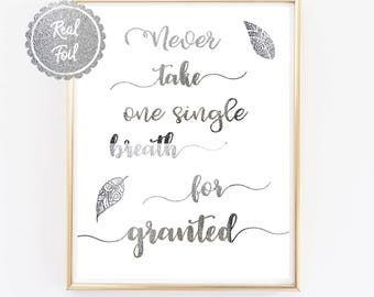 Silver Foil Print // Never take one single breath for granted // Inspirational Quote // Silver Poster // Feathers // Motivational quote