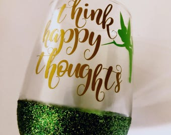 Think happy thoughts/ Peter Pan / Tinkerbell Wine Glass/ Disney Wine Glass/