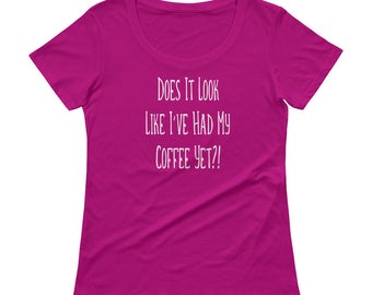 Does it Look Like I've Had My Coffee Yet Funny Coffee Addict Sheer Scoopneck T-Shirt