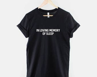 In Loving Memory of Sleep - Tired Sleeping T-Shirt