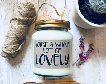 You're A Whole Lot Of Lovely Scented Soy Candle