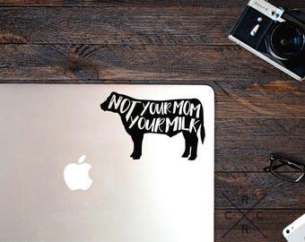 Not Your Mom Not Your Milk - Vegan Decal - Vegan Sticker - Vinyl Decals - Laptop Stickers - Car Decals - Car Stickers - Vegan Bumper Sticker