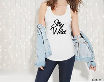 Stay Wild- Racerback Ideal Tank Top- Women- Cotton- Yoga- Workout- Hipster-Tumbler-Vacation