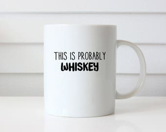 This Is Probably Whiskey, This Is Whiskey, Whiskey Gift, Whiskey Gifts, Whiskey Lover, Gift For Him, Husband Gift, Gift For Men, Coffee Mug