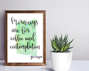 Stranger Things, Mornings are for coffee and contemplation, Stranger Things Poster, Stranger Things Quote, Coffee Lover gift, Coffee Gift