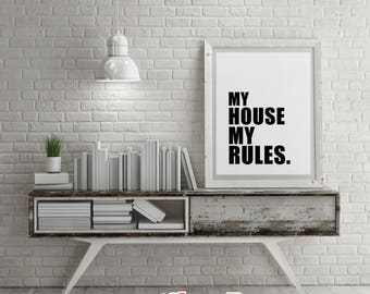 Savage Quotes: My House My Rules - DIY Printable Quotes for Home. Housewarming Gift or just for Fun