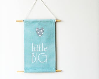 Little Big Wall Banner for Nursery, Kids, Girls, Boys Bedroom, Playroom, Wall Flag designed with fabric appliques, Baby Gift, Wall Art