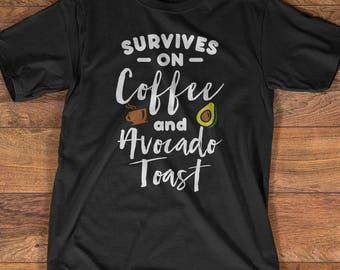 Coffee T-Shirt Gift: Survives On Coffee And Avocado Toast