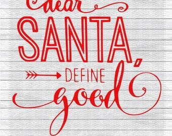 Dear Santa Define Good, Christmas Svg,Dxf,Png,Jpeg