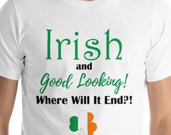 St Patricks Day T shirt, Irish  shirt, Ireland shirt, Shamrock shirt, Irish Sarcasm, Lucky Irish, Irish and good looking, Where Will it end?