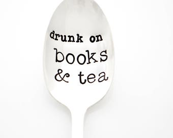 Tea Spoon. Drunk On Books & Tea, stamped spoon. Book Lover Gifts for book worm. Gifts for Readers, Bookworm gifts, tea lover present.