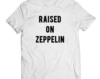 Raised on Zeppelin Tshirt Led Zeppelin Tee Shirt Classic Rock T-shirt Graphic Tee Rock N Roll Shirt Mom Life College Life Metal Dad Life