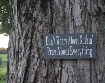 Don't Worry About Nothin', Pray About Everything Wooden Sign