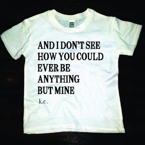 I dont see how you could ever be...anything but mine Tee