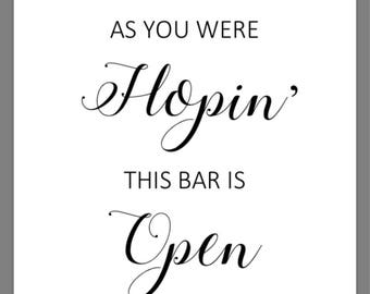PRINTABLE 5x7 As You Were Hopin' This Bar is Open Sign