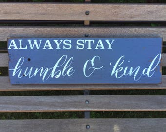Always Stay Humble & Kind - Rustic Wood Sign