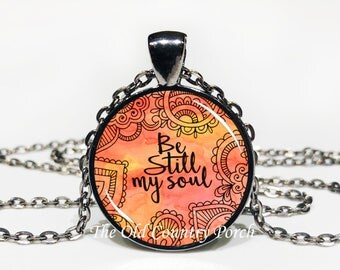 Be Still My Soul-Glass Pendant Necklace/Inspirational/mothers day/bridal gift/Gift for her/girlfriend gift/friend gift/birthday gift/boho