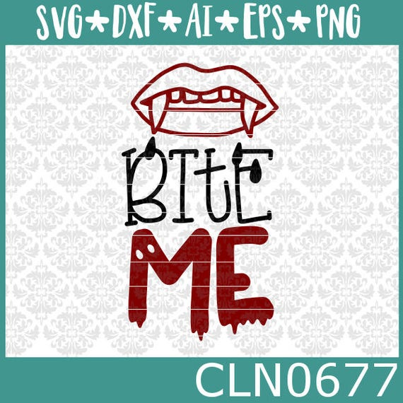 CLN0677 Bite Me Sarcastic Halloween Vampire Funny Monster SVG DXF Ai Eps PNG Vector Instant Download Commercial Cut File Cricut Silhouette