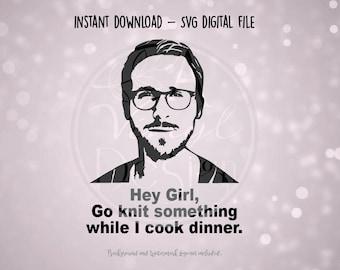 SVG Digital File - Ryan Gosling Hey Girl Go knit
