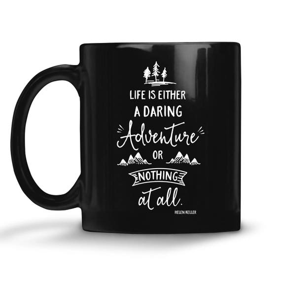 Black Coffee Mug Life Is a Daring Adventure or Nothing at All