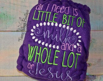 Custom embroidered two layer fleece diaper cover. All I need is a little bit of milk and a whole lot of Jesus cloth diaper cover