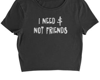 I Need Money Not Friends Cropped T-Shirt