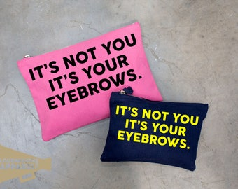 It's Not You It's Your Eyebrows Make Up Bag Pouch Make Up Case