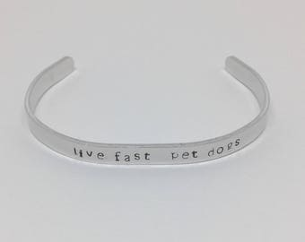 Live Fast Pet Dogs, 6mm wide, Hand Stamped Aluminum, Stamped Jewelry, Stamped Bracelet, Gift for her, Gift for Him, Gifts for Dog People