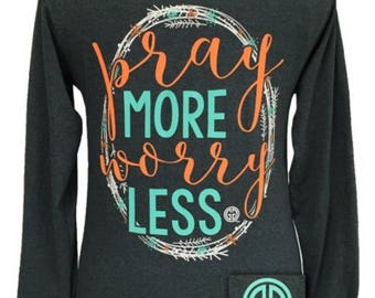 Girlie Girl pray more long sleeve tee