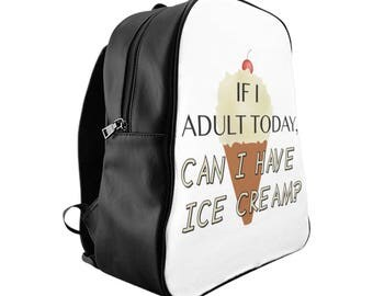 School Backpack  If I Adult Today Can I Have Ice Cream
