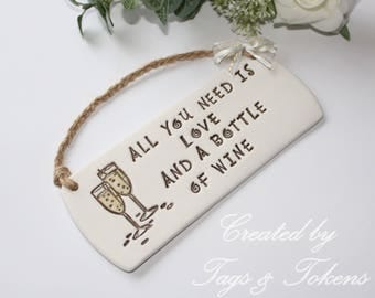 Hand Painted and Handmade Hanging Plaque - All You Need Is Love And A Bottle Of Wine - Fun Wine Lovers Gift Idea