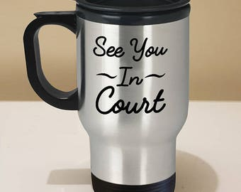 Funny Lawyer Gift // See You In Court Meme // Funny Law Travel Mug // Perfect for the Law Graduate/Student!