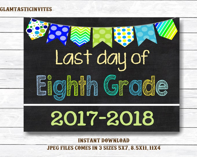 Last Day of School Sign, Last day of Eighth Grade Sign, 2017 -2018 Chalkboard Sign, INSTANT Download, Printable, Photo Prop, Last Day Sign