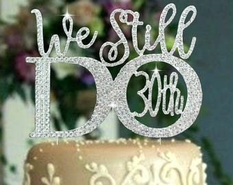 30th or 20th Wedding Anniversary Cake topper. We Still Do. Cake decoration in rhinestones. Party supplies