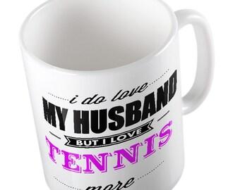 I Do LOVE My Husband  but I love TENNIS More Mug