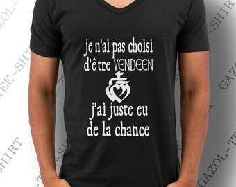 """T-shirt """"Je n' ai pas choisi d' être vendéen, j' ai juste eu de la chance."""""""
