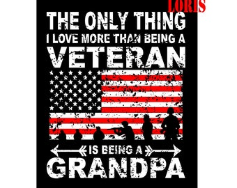 The only thing i love more than being a Veteran is being a grandpa    SVG Cut file  Cricut explore file t shirt decal Army  military