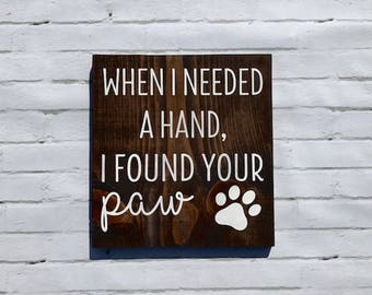 Dog Sign - When I Needed a Hand I Found Your Paw - Dog Love - Doggy Decor - Dog Lovers - Dog Gift - Dog Owner - Dog Decoration - Cat Sign