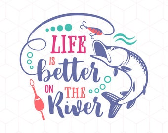 Life Is Better On The River SVG Pike Fishing Cricut Instant Download Cutting File. River Boat Summer Lake Iron On Transfer Cricut Cut File
