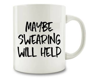Maybe Swearing Will Help Coffee Mug (W49)
