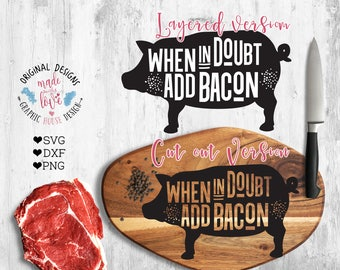 When in doubt Add Bacon Cut File and Printable in SVG, DXF, PNG format for Cricut and Silhouette Cameo, Kitchen svg, Kitchen Printable