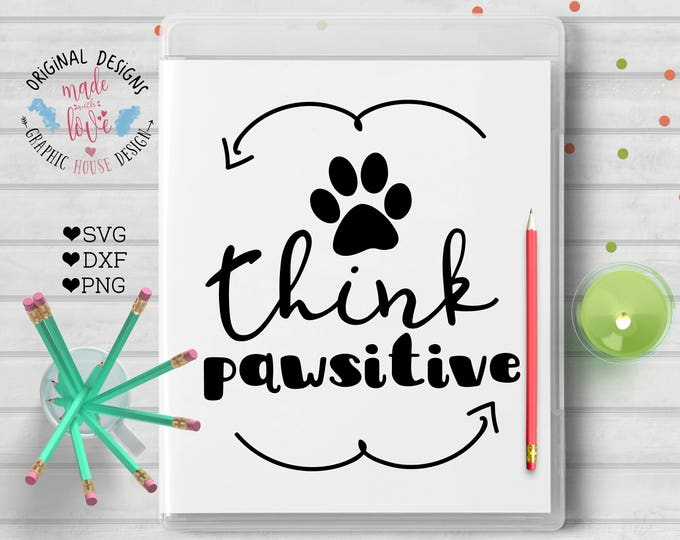 pets svg, dog svg, cat svg, svg files, think pawsitive svg, paws cutting file, silhouette cameo, cricut, iron on, pet svg, animals svg,