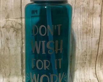 34 oz Water Motivational Tracking Bottle/ Don't Wish For It Work For It